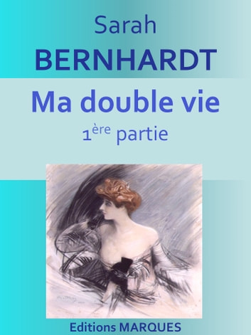 Ma double vie - 1ère partie ebook by Sarah BERNHARDT