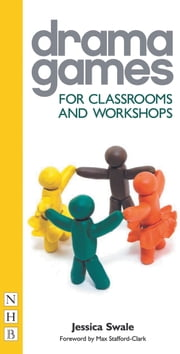 Drama Games for Classrooms and Workshops ebook by Jessica Swale