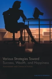 Various Strategies Toward Success, Wealth, and Happiness - Assessments and Courses of Action ebook by NARCISO D. DOMINGO