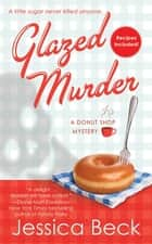 Glazed Murder: A Donut Shop Mystery ebook by Jessica Beck