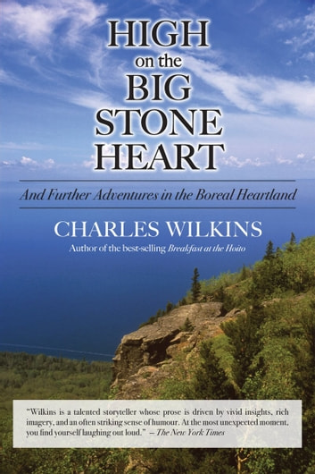 High on the Big Stone Heart - And Further Adventures in the Boreal Heartland ebook by Charles Wilkins