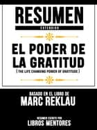 Resumen Extendido: El Poder De La Gratitud (The Life Changing Power Of Gratitude) - Basado En El Libro De Marc Reklau ebook by Libros Mentores