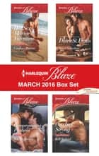 Harlequin Blaze March 2016 Box Set - Her Sexy Marine Valentine\Compromising Positions\Sweet Seduction\Cowboy Strong ebook by Candace Havens, Kate Hoffmann, Daire St. Denis,...