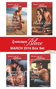 Harlequin Blaze March 2016 Box Set - Her Sexy Marine Valentine\Compromising Positions\Sweet Seduction\Cowboy Strong ebook by Candace Havens,Kate Hoffmann,Daire St. Denis,Kelli Ireland