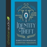 Identity Theft - Reclaiming the Truth of our Identity in Christ audiobook by Melissa Kruger, Jen Pollack Michel, Jen Wilkin,...