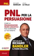 PNL per la Persuasione ebook by Richard Bandler,John La Valle