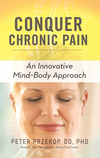 Conquer Chronic Pain - An Innovative Mind-Body Approach ebook by Peter Przekop