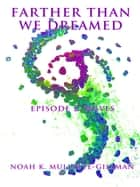 Waves (Episode Two of Farther Than We Dreamed) ebook by Noah Mullette-Gillman