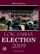 LOK SABHA ELECTION 2009 Volume-Three ebook by Rakesh Sharma