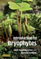 Introduction to Bryophytes ebook by Alain Vanderpoorten,Bernard Goffinet
