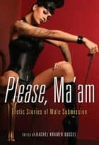 Please, Ma'am ebook by Rachel Kramer Bussel