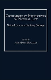 Contemporary Perspectives on Natural Law - Natural Law as a Limiting Concept ebook by