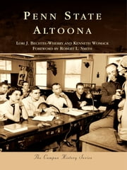 Penn State Altoona ebook by Lori J. Bechtel-Wherry,Kenneth Womack,Robert L. Smith