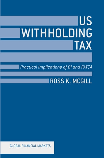 US Withholding Tax - Practical Implications of QI and FATCA ebook by R. McGill