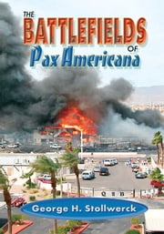 Battlefields of Pax Americana ebook by George H. Stollwerck