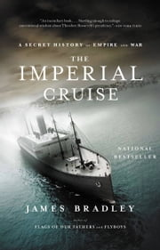 The Imperial Cruise - A Secret History of Empire and War ebook by James Bradley