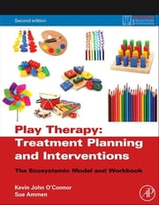 Play Therapy Treatment Planning and Interventions - The Ecosystemic Model and Workbook ebook by Kevin John O'Connor,Sue Ammen