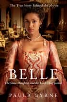 Belle - The Slave Daughter and the Lord Chief Justice ebook by Paula Byrne