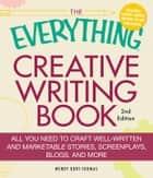 The Everything Creative Writing Book: All you need to know to write novels, plays, short stories, screenplays, poems, articles, or blogs ebook by Wendy Burt-Thomas