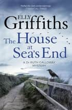 The House at Sea's End - The Dr Ruth Galloway Mysteries 3 ebook by Elly Griffiths