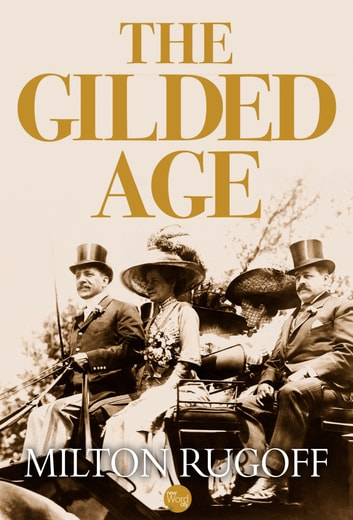 The Gilded Age ebook by Milton Rugoff