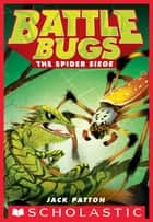 The Spider Siege (Battle Bugs #2) ebook by Jack Patton