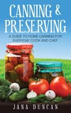 Canning And Preserving ebook by Jana Duncan