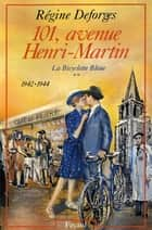 101, avenue Henri-Martin - La Bicyclette Bleue (1942-1944) ebook by Régine Deforges