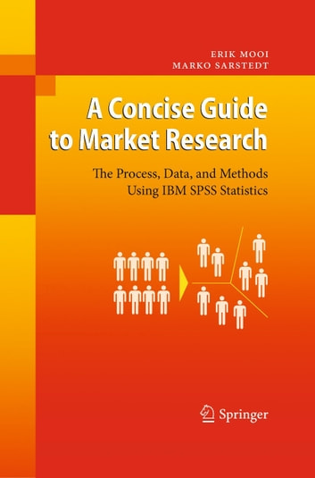 A Concise Guide to Market Research - The Process, Data, and Methods Using IBM SPSS Statistics ebook by Erik Mooi,Marko Sarstedt