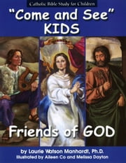 Come and See KIDS: Friends of God ebook by Laurie Watson Manhardt