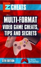 Multi-Format Video Game Cheats, Tips and Secrets ebook by The Cheat Mistress