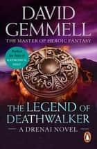The Legend Of Deathwalker - A page-turning tale of warriors, war and honour from the master of heroic fantasy ebook by David Gemmell
