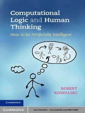 Computational Logic and Human Thinking - How to Be Artificially Intelligent ebook by Robert Kowalski