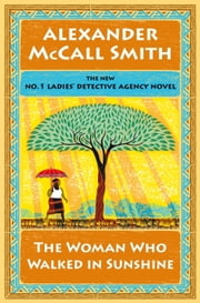 The Woman Who Walked in Sunshine - No. 1 Ladies' Detective Agency (16) ebook by Alexander McCall Smith