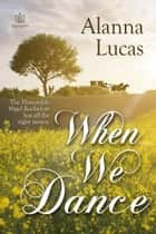 When We Dance ebook by Alanna Lucas