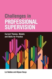 Challenges in Professional Supervision - Current Themes and Models for Practice ebook by Liz Beddoe, Allyson Davys