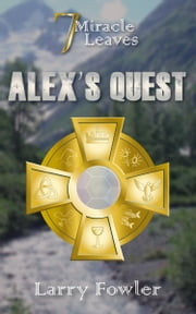 7 Miracle Leaves: Alex's Quest ebook by Larry Fowler