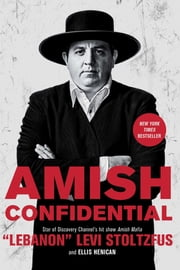 "Amish Confidential ebook by ""Lebanon"" Levi Stoltzfus,Ellis Henican"