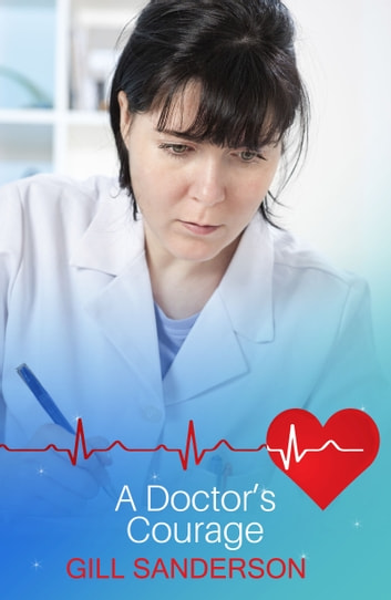 A Doctor's Courage - A Heartwarming Medical Romance ebook by Gill Sanderson