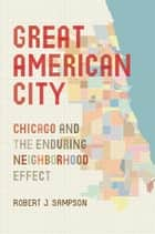 Great American City ebook by Robert J. Sampson,William Julius Wilson