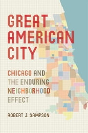 Great American City - Chicago and the Enduring Neighborhood Effect ebook by Robert J. Sampson, William Julius Wilson