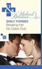 Breaking Her No-Dates Rule (Mills & Boon Medical) eBook by Emily Forbes