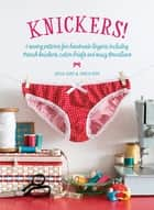 Knickers! - 6 Sewing Patterns for Handmade Lingerie including French knickers, cotton briefs and saucy Brazilians ebook by Delia Adey, Erika Peto