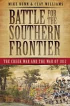 Battle for the Southern Frontier ebook by Mike Bunn,Clay Williams