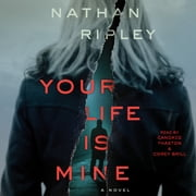 Your Life is Mine - A Novel livre audio by Nathan Ripley