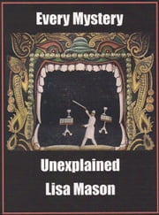 Every Mystery Unexplained ebook by Lisa Mason