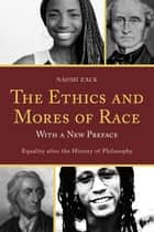 The Ethics and Mores of Race ebook by Naomi Zack