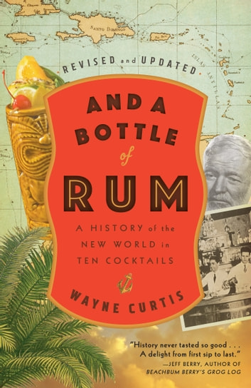 And a Bottle of Rum, Revised and Updated - A History of the New World in Ten Cocktails ebook by Wayne Curtis
