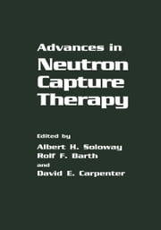 Advances in Neutron Capture Therapy ebook by R.F. Barth,D.E. Carpenter,A.H. Soloway