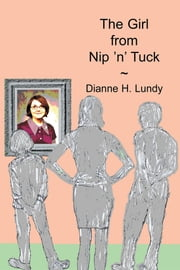 The Girl from Nip 'n' Tuck ebook by Dianne H. Lundy